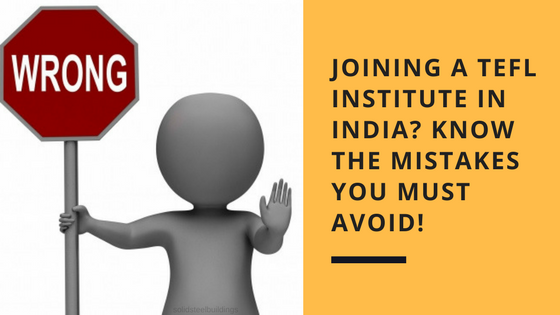 joining a tefl institute in india? know the mistakes you must avoid!